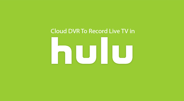 How to Use Cloud DVR To Record Live TV in Hulu